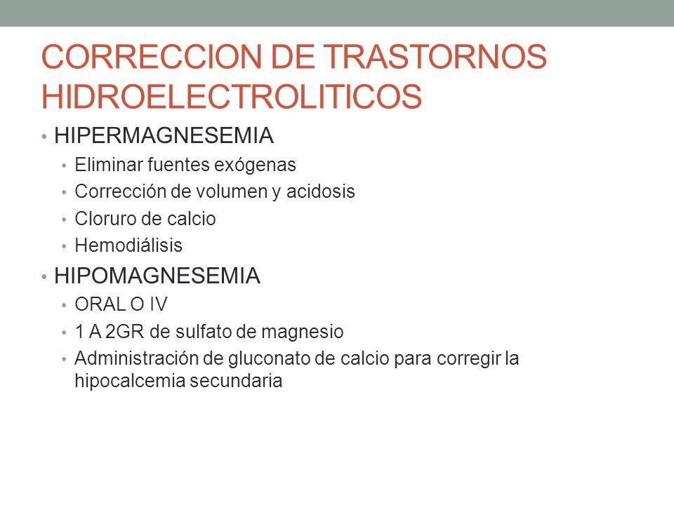 CORRECCION DE TRASTORNOS HIDROELECTROLITICOS HIPERMAGNESEMIA Eliminar fuentes exógenas Corrección de volumen y acidosis Cloruro de calcio Hemodiálisis