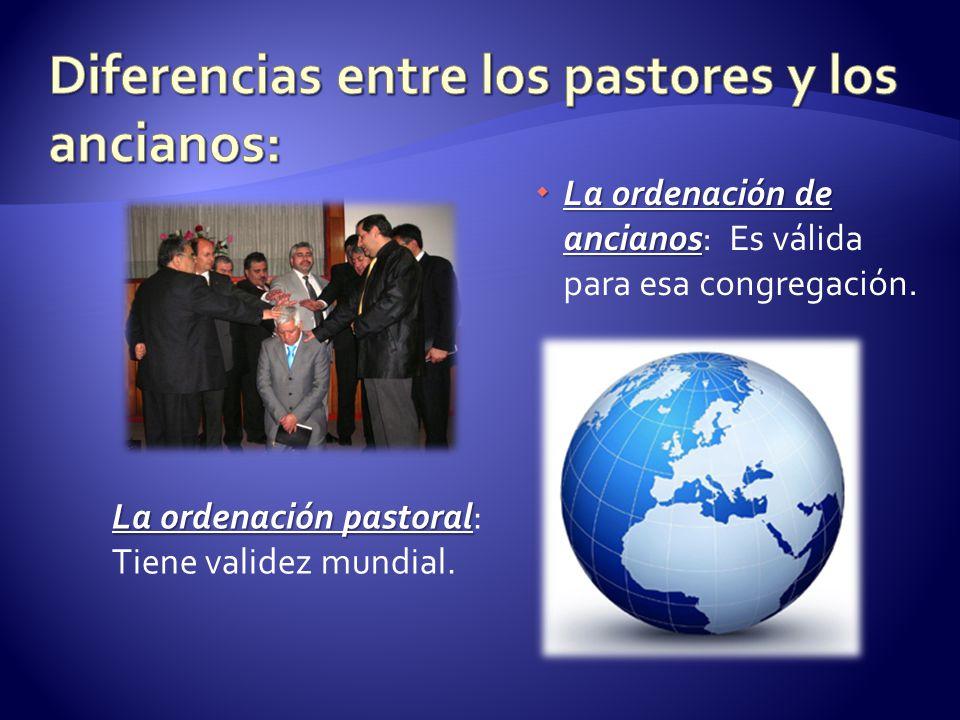 La ordenación de ancianos La ordenación de ancianos: Es válida para esa congregación. La ordenación pastoral La ordenación pastoral: Tiene validez mun