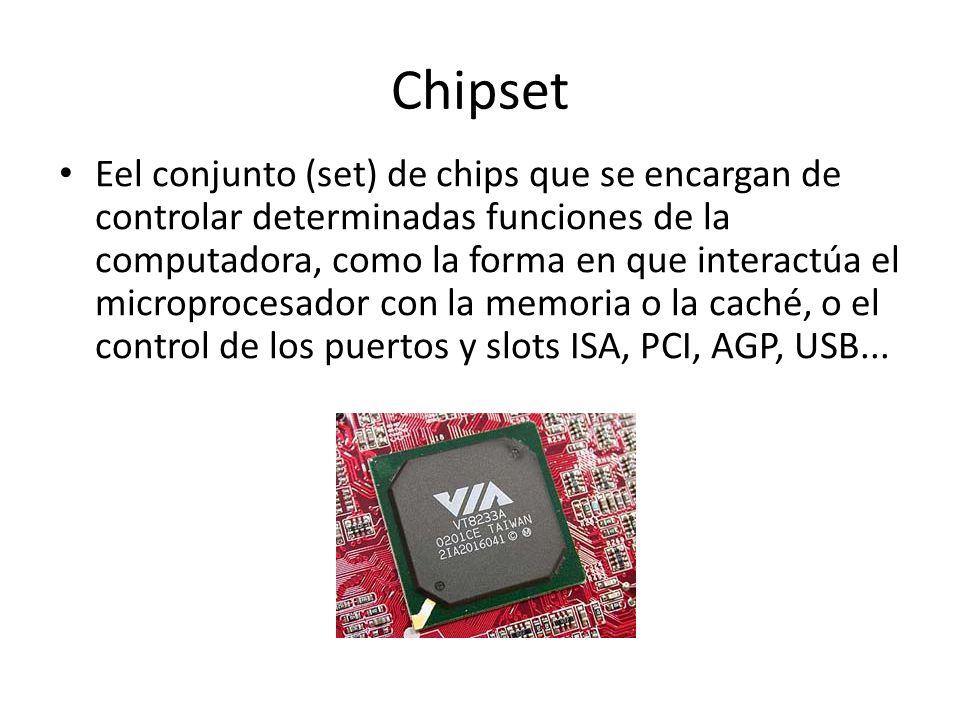 Chipset Eel conjunto (set) de chips que se encargan de controlar determinadas funciones de la computadora, como la forma en que interactúa el micropro