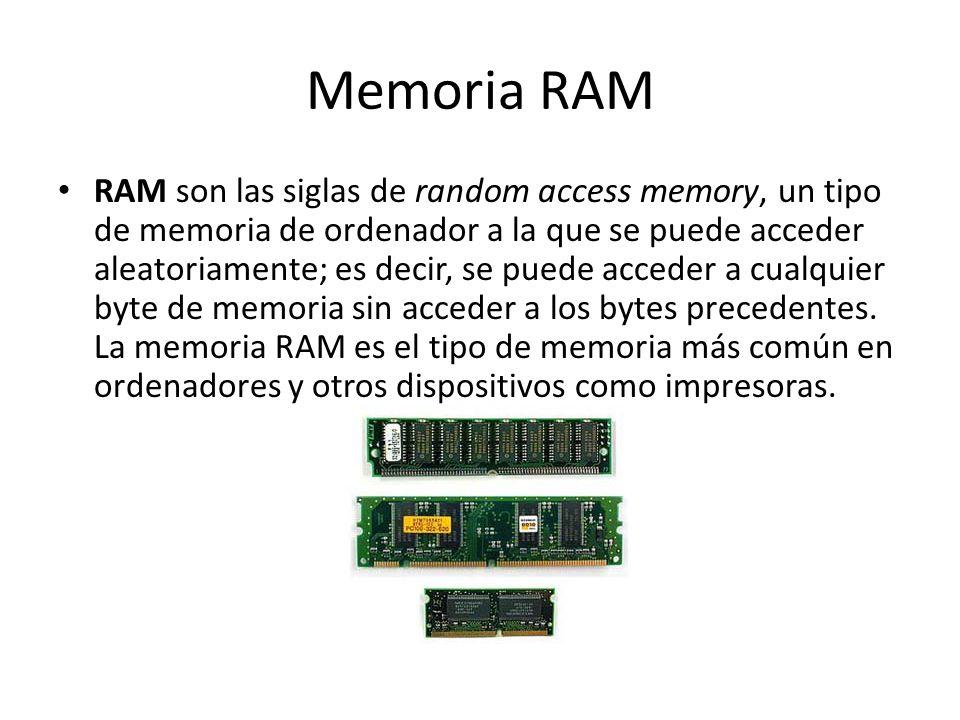 Memoria RAM RAM son las siglas de random access memory, un tipo de memoria de ordenador a la que se puede acceder aleatoriamente; es decir, se puede a