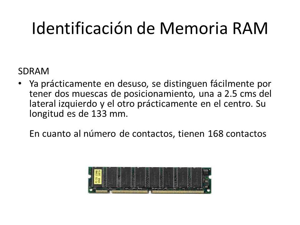 Identificación de Memoria RAM SDRAM Ya prácticamente en desuso, se distinguen fácilmente por tener dos muescas de posicionamiento, una a 2.5 cms del l