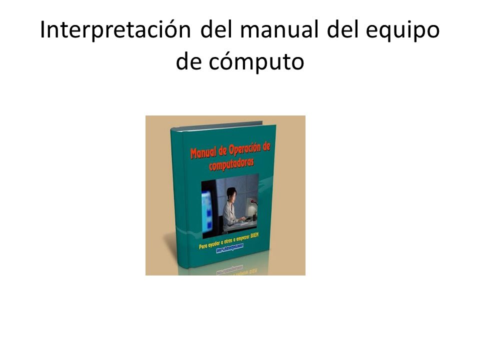 Interpretación del manual del equipo de cómputo