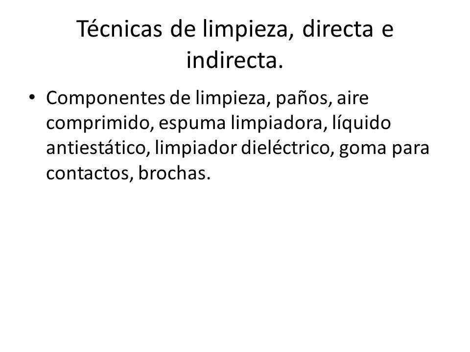 Técnicas de limpieza, directa e indirecta. Componentes de limpieza, paños, aire comprimido, espuma limpiadora, líquido antiestático, limpiador dieléct