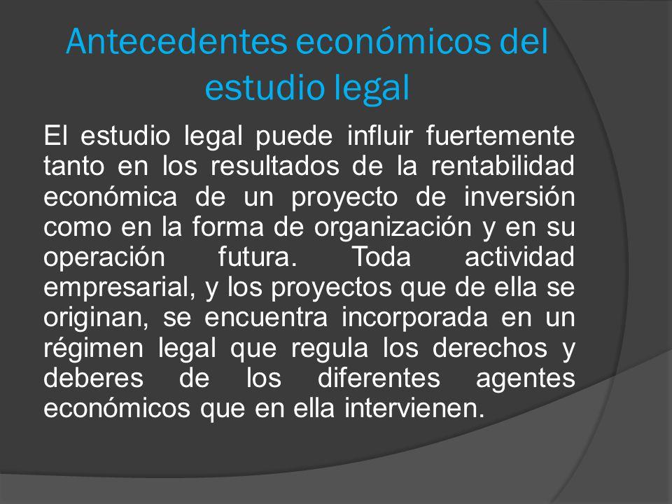 Antecedentes económicos del estudio legal El estudio legal puede influir fuertemente tanto en los resultados de la rentabilidad económica de un proyec