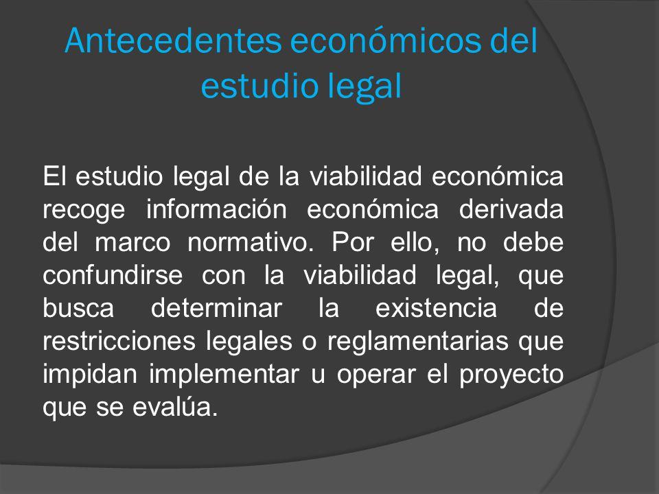 Antecedentes económicos del estudio legal El estudio legal de la viabilidad económica recoge información económica derivada del marco normativo. Por e
