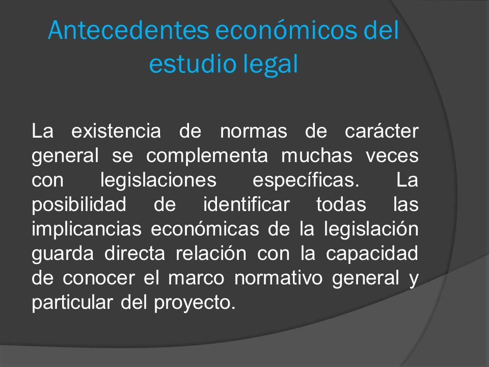 Antecedentes económicos del estudio legal La existencia de normas de carácter general se complementa muchas veces con legislaciones específicas. La po