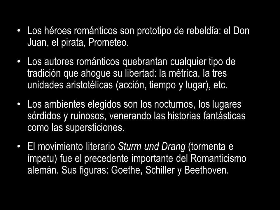 Los héroes románticos son prototipo de rebeldía: el Don Juan, el pirata, Prometeo. Los autores románticos quebrantan cualquier tipo de tradición que a