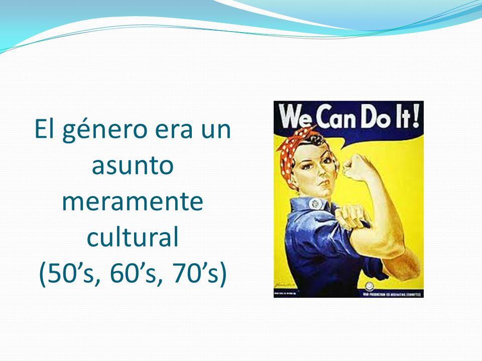 El género era un asunto meramente cultural (50s, 60s, 70s)
