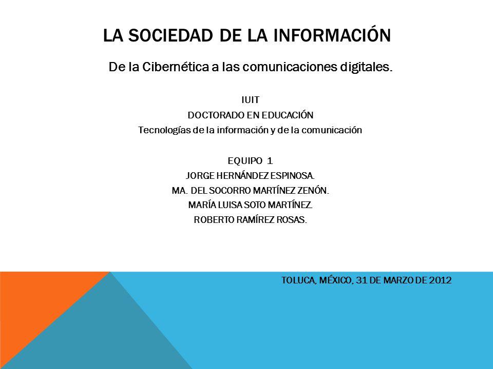 LA SOCIEDAD DE LA INFORMACIÓN De la Cibernética a las comunicaciones digitales. IUIT DOCTORADO EN EDUCACIÓN Tecnologías de la información y de la comu