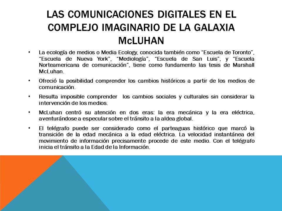 LAS COMUNICACIONES DIGITALES EN EL COMPLEJO IMAGINARIO DE LA GALAXIA McLUHAN La ecología de medios o Media Ecology, conocida también como Escuela de T