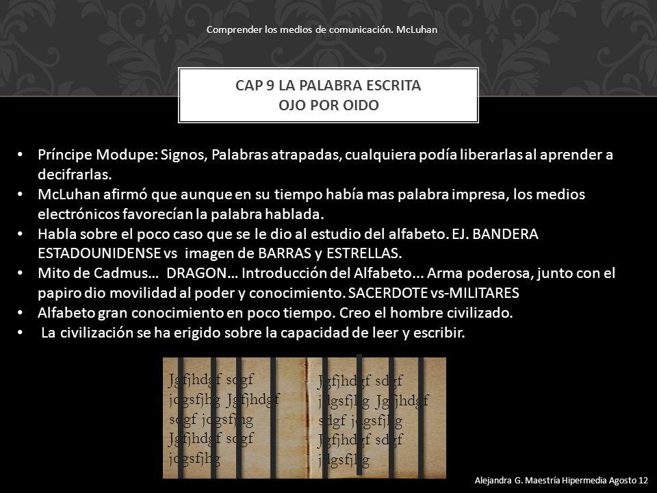 CAP 9 LA PALABRA ESCRITA OJO POR OIDO Príncipe Modupe: Signos, Palabras atrapadas, cualquiera podía liberarlas al aprender a decifrarlas.