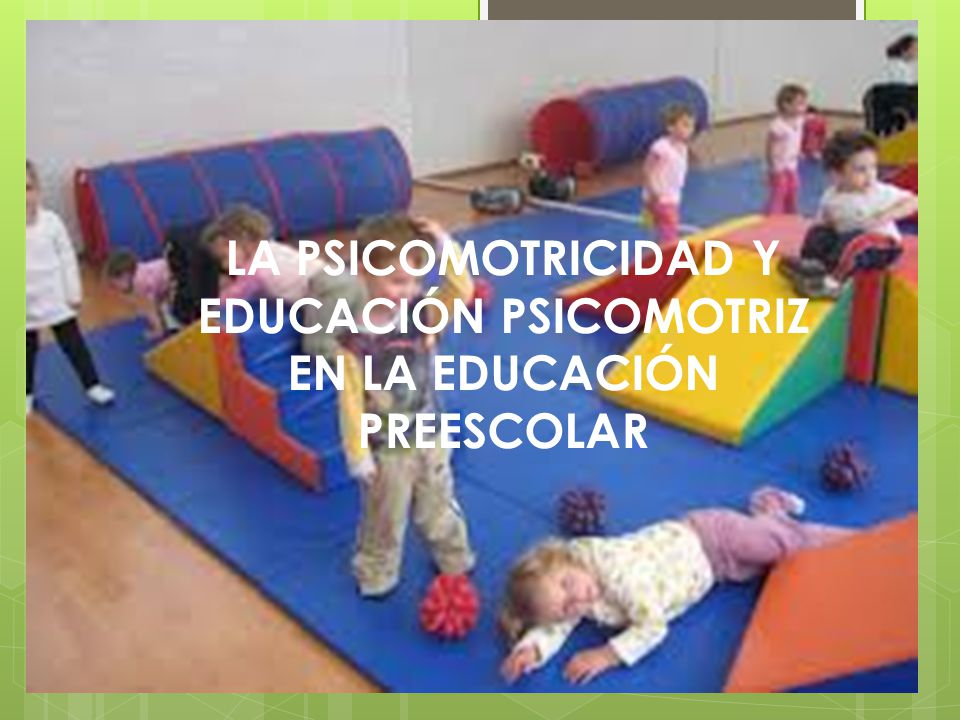LA PSICOMOTRICIDAD Y EDUCACIÓN PSICOMOTRIZ EN LA EDUCACIÓN PREESCOLAR