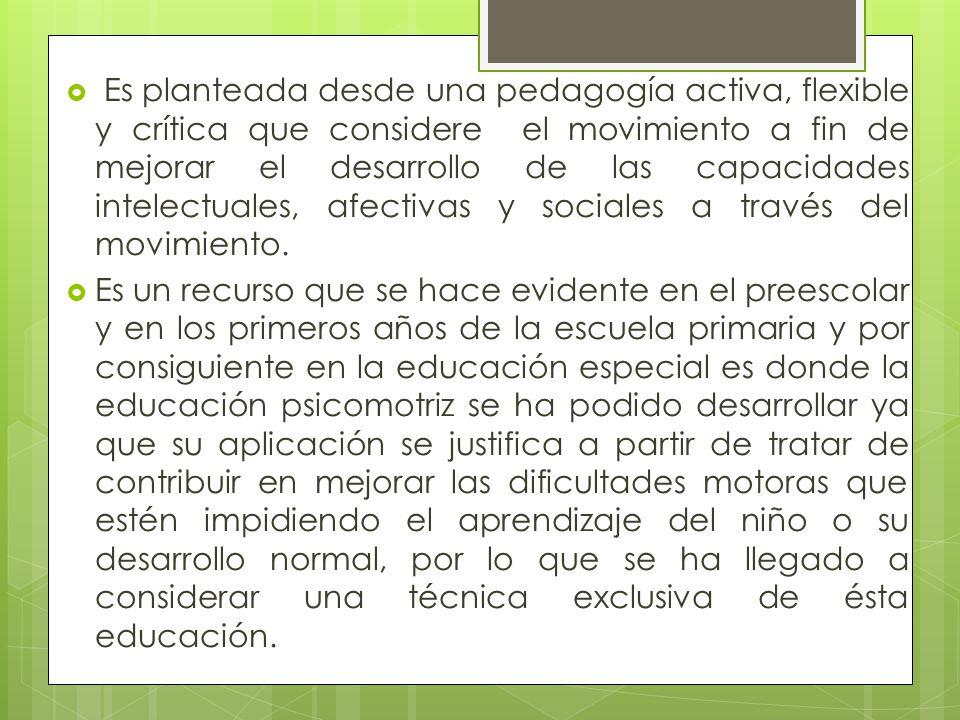 Es planteada desde una pedagogía activa, flexible y crítica que considere el movimiento a fin de mejorar el desarrollo de las capacidades intelectuale