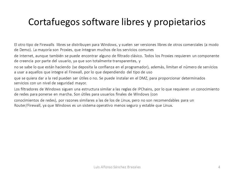 Cortafuegos software libres y propietarios El otro tipo de Firewalls libres se distribuyen para Windows, y suelen ser versiones libres de otros comerc