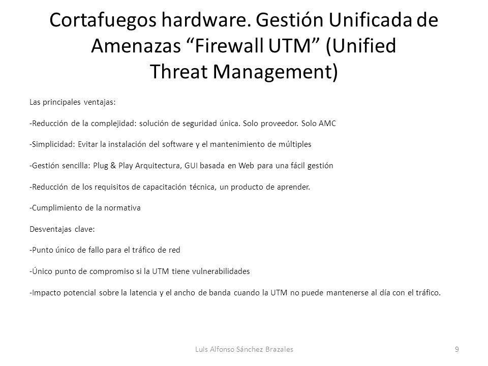 Cortafuegos hardware. Gestión Unificada de Amenazas Firewall UTM (Unified Threat Management) Las principales ventajas: -Reducción de la complejidad: s