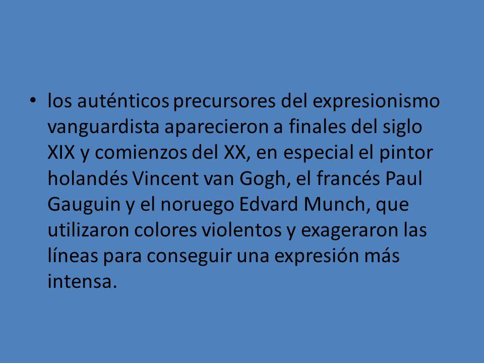 los auténticos precursores del expresionismo vanguardista aparecieron a finales del siglo XIX y comienzos del XX, en especial el pintor holandés Vince