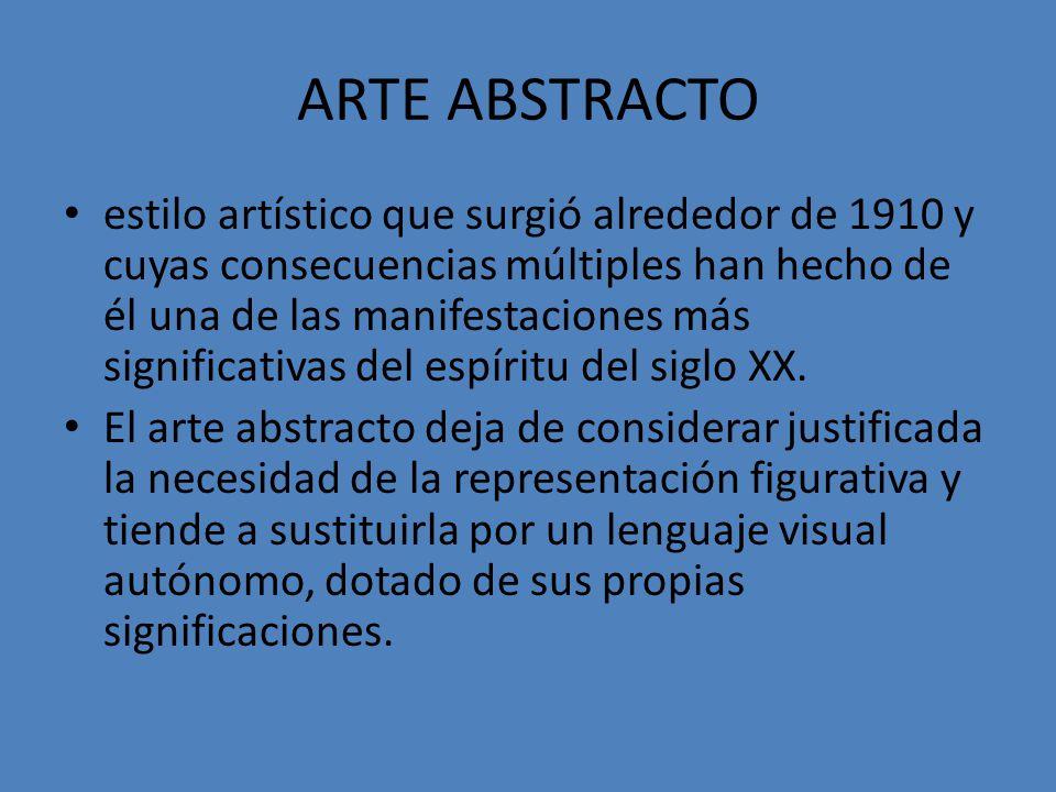 ARTE ABSTRACTO estilo artístico que surgió alrededor de 1910 y cuyas consecuencias múltiples han hecho de él una de las manifestaciones más significat
