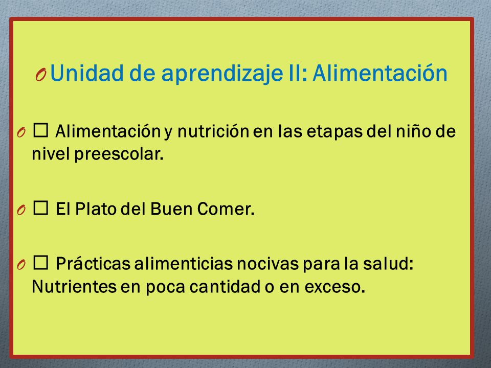 O Unidad de aprendizaje II: Alimentación O Alimentación y nutrición en las etapas del niño de nivel preescolar.