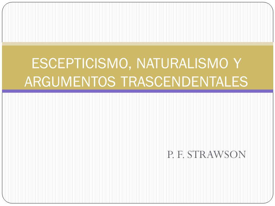P. F. STRAWSON ESCEPTICISMO, NATURALISMO Y ARGUMENTOS TRASCENDENTALES