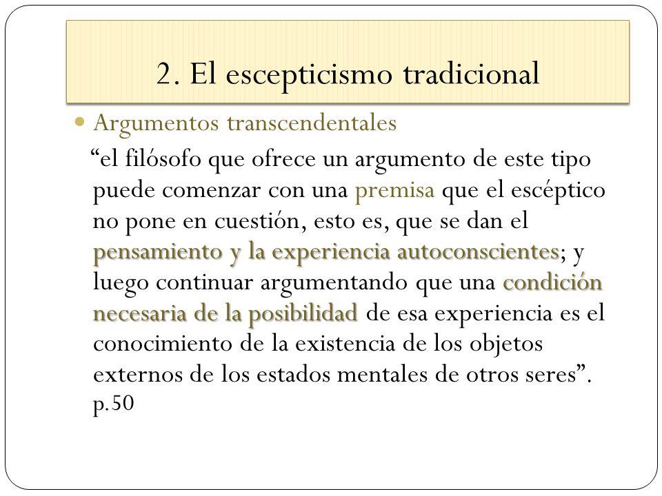 2. El escepticismo tradicional Argumentos transcendentales pensamiento y la experiencia autoconscientes condición necesaria de la posibilidad el filós