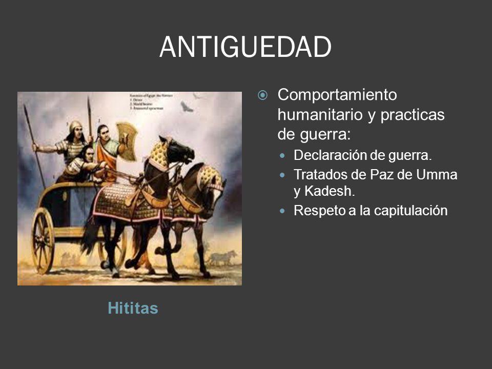 ANTIGUEDAD Hititas Comportamiento humanitario y practicas de guerra: Declaración de guerra.