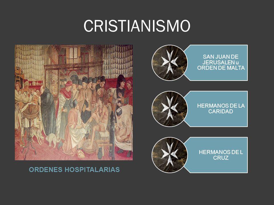 CRISTIANISMO ORDENES HOSPITALARIAS SAN JUAN DE JERUSALEN u ORDEN DE MALTA HERMANOS DE LA CARIDAD HERMANOS DE L CRUZ
