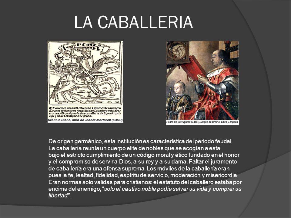 LA CABALLERIA De origen germánico, esta institución es característica del periodo feudal.