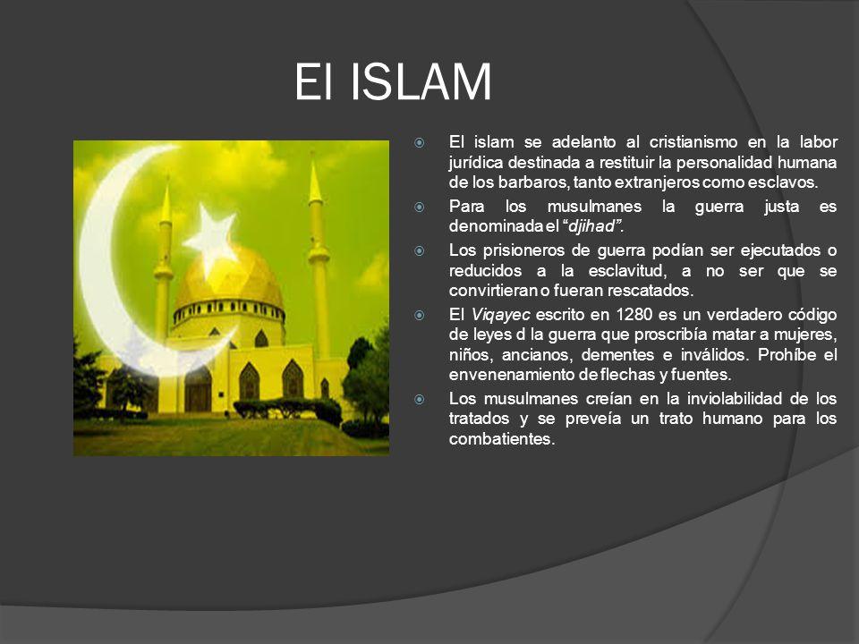 El ISLAM El islam se adelanto al cristianismo en la labor jurídica destinada a restituir la personalidad humana de los barbaros, tanto extranjeros como esclavos.