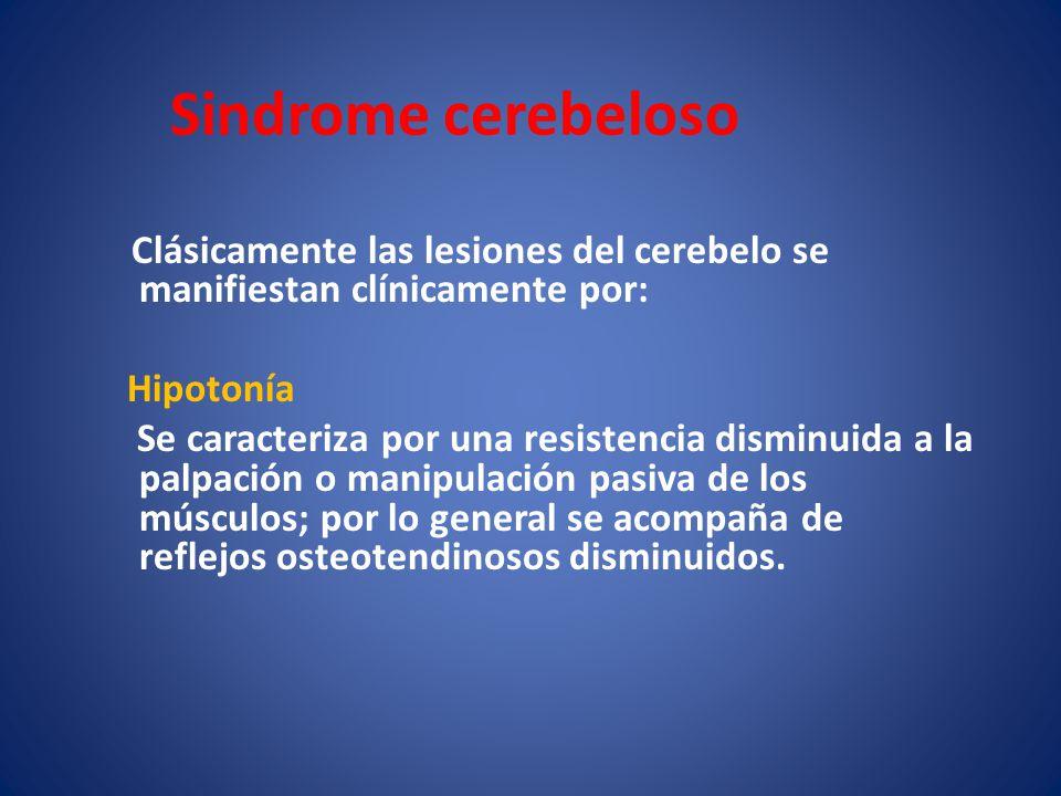 Sindrome cerebeloso Clásicamente las lesiones del cerebelo se manifiestan clínicamente por: Hipotonía Se caracteriza por una resistencia disminuida a
