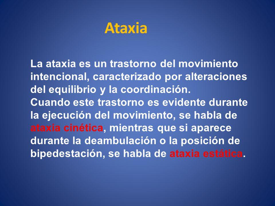 Ataxia La ataxia es un trastorno del movimiento intencional, caracterizado por alteraciones del equilibrio y la coordinación. Cuando este trastorno es