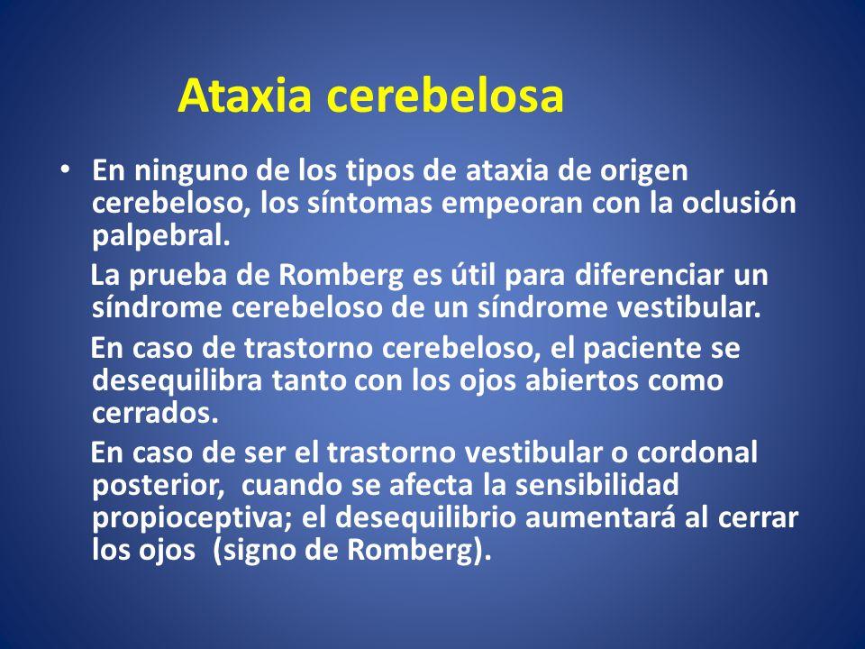 En ninguno de los tipos de ataxia de origen cerebeloso, los síntomas empeoran con la oclusión palpebral. La prueba de Romberg es útil para diferenciar
