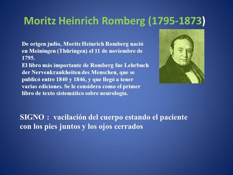 Moritz Heinrich Romberg (1795-1873) SIGNO : vacilación del cuerpo estando el paciente con los pies juntos y los ojos cerrados El libro más importante