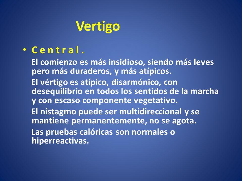 Vertigo C e n t r a l. El comienzo es más insidioso, siendo más leves pero más duraderos, y más atípicos. El vértigo es atípico, disarmónico, con dese