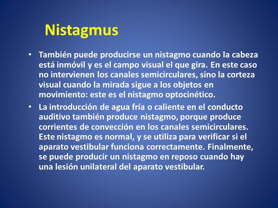Nistagmus También puede producirse un nistagmo cuando la cabeza está inmóvil y es el campo visual el que gira. En este caso no intervienen los canales