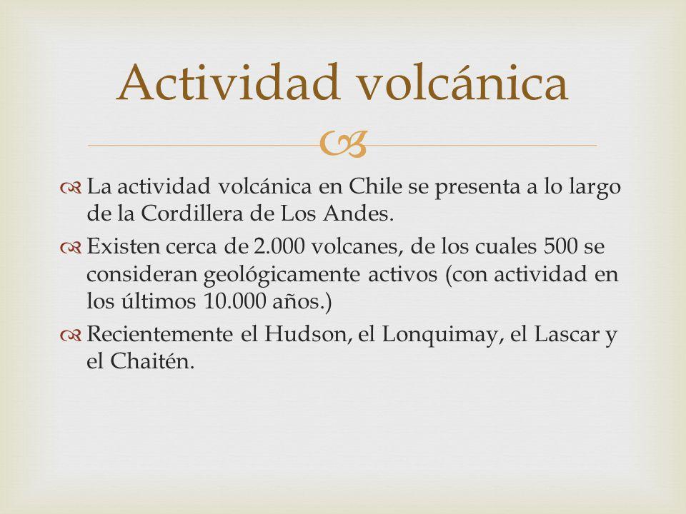 La actividad volcánica en Chile se presenta a lo largo de la Cordillera de Los Andes. Existen cerca de 2.000 volcanes, de los cuales 500 se consideran
