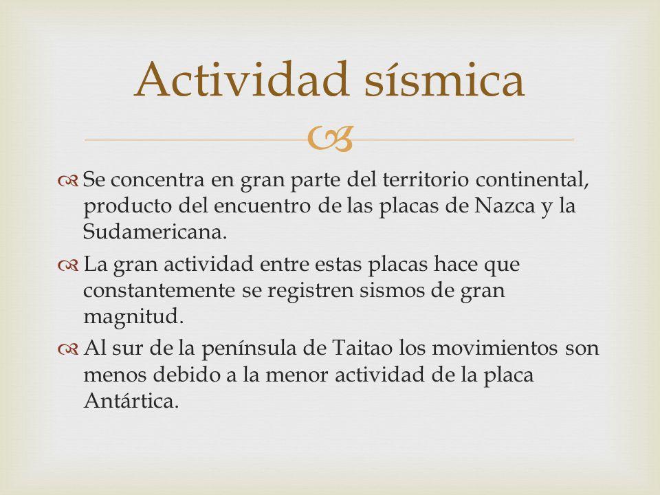 Se concentra en gran parte del territorio continental, producto del encuentro de las placas de Nazca y la Sudamericana. La gran actividad entre estas