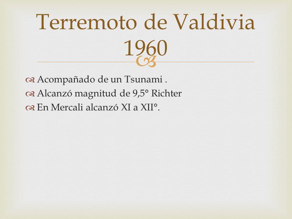 Acompañado de un Tsunami. Alcanzó magnitud de 9,5° Richter En Mercali alcanzó XI a XII°. Terremoto de Valdivia 1960
