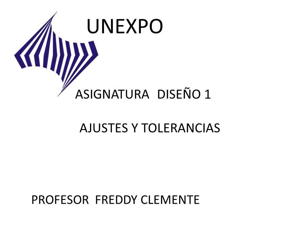 UNEXPO ASIGNATURA DISEÑO 1 AJUSTES Y TOLERANCIAS PROFESOR FREDDY CLEMENTE