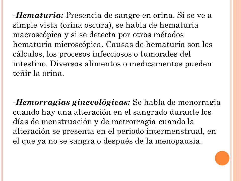 -Hematuria: Presencia de sangre en orina. Si se ve a simple vista (orina oscura), se habla de hematuria macroscópica y si se detecta por otros métodos