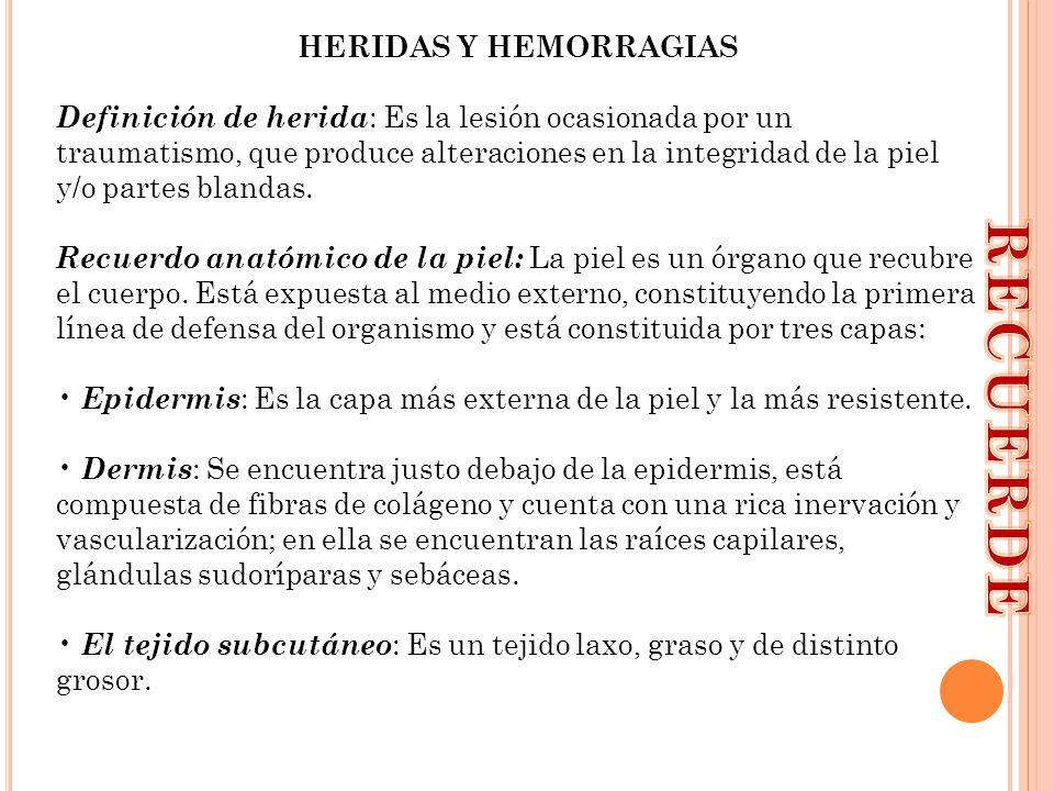 HERIDAS Y HEMORRAGIAS Definición de herida : Es la lesión ocasionada por un traumatismo, que produce alteraciones en la integridad de la piel y/o part