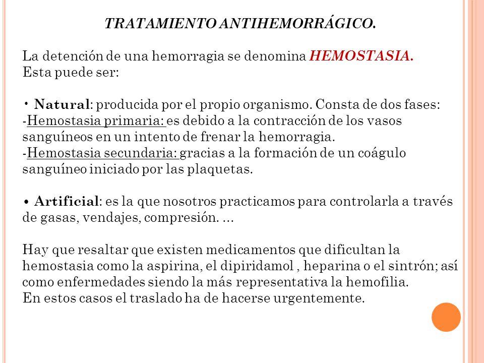 TRATAMIENTO ANTIHEMORRÁGICO. La detención de una hemorragia se denomina HEMOSTASIA. Esta puede ser: Natural : producida por el propio organismo. Const