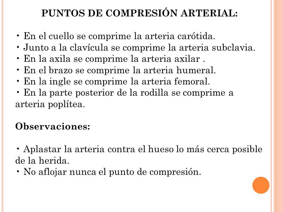 PUNTOS DE COMPRESIÓN ARTERIAL: En el cuello se comprime la arteria carótida. Junto a la clavícula se comprime la arteria subclavia. En la axila se com