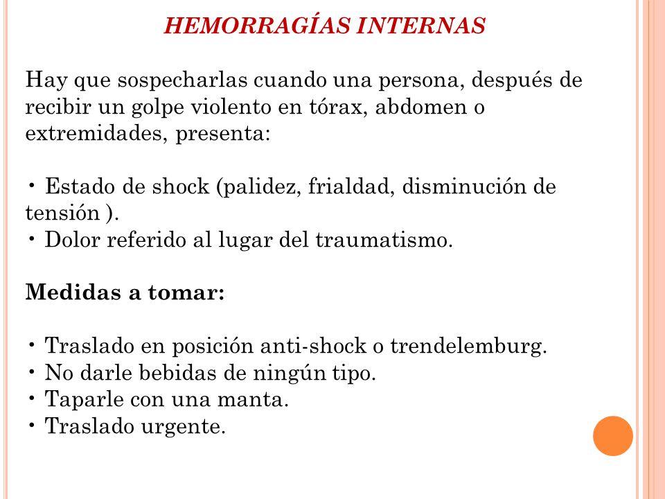 HEMORRAGÍAS INTERNAS Hay que sospecharlas cuando una persona, después de recibir un golpe violento en tórax, abdomen o extremidades, presenta: Estado