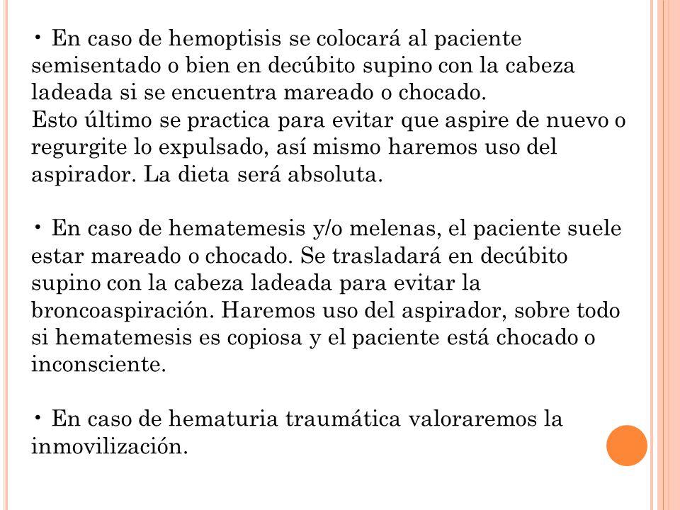 En caso de hemoptisis se colocará al paciente semisentado o bien en decúbito supino con la cabeza ladeada si se encuentra mareado o chocado. Esto últi