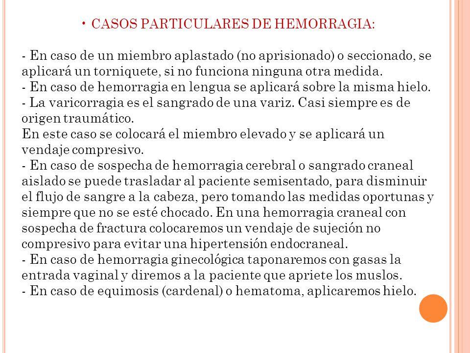 CASOS PARTICULARES DE HEMORRAGIA: - En caso de un miembro aplastado (no aprisionado) o seccionado, se aplicará un torniquete, si no funciona ninguna o