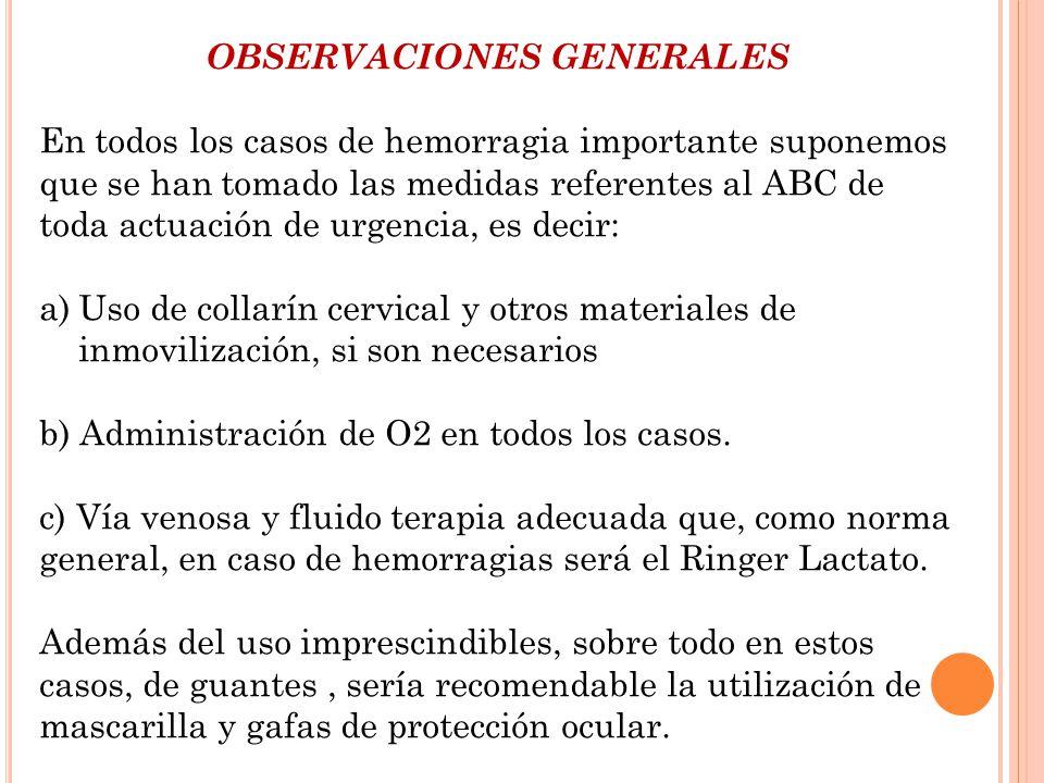 OBSERVACIONES GENERALES En todos los casos de hemorragia importante suponemos que se han tomado las medidas referentes al ABC de toda actuación de urg