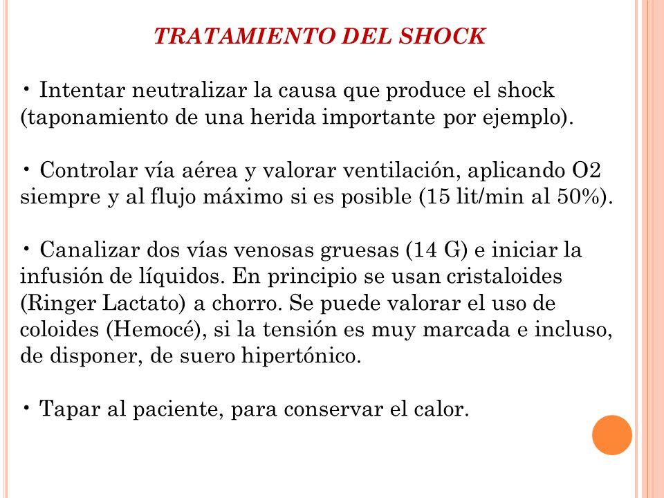 TRATAMIENTO DEL SHOCK Intentar neutralizar la causa que produce el shock (taponamiento de una herida importante por ejemplo). Controlar vía aérea y va