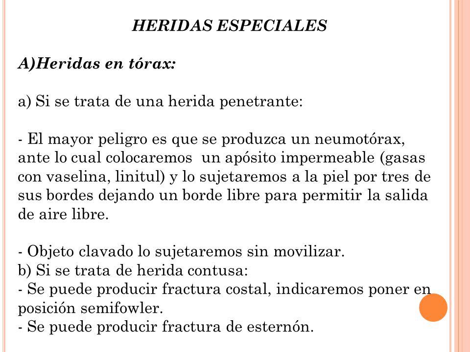 HERIDAS ESPECIALES A)Heridas en tórax: a)Si se trata de una herida penetrante: - El mayor peligro es que se produzca un neumotórax, ante lo cual coloc