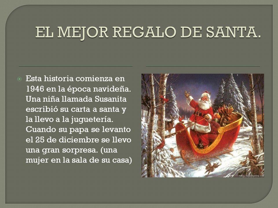 Esta historia comienza en 1946 en la época navideña. Una niña llamada Susanita escribió su carta a santa y la llevo a la juguetería. Cuando su papa se