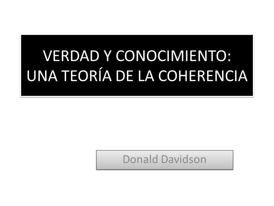 VERDAD Y CONOCIMIENTO: UNA TEORÍA DE LA COHERENCIA Donald Davidson